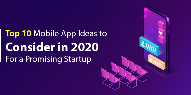 , 10 Innovative promising Mobile app ideas for startups in 2020,